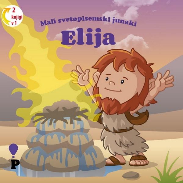 Dobra knjiga - Elija - Mali svetopisemski junaki - otroške knjige, Podvig